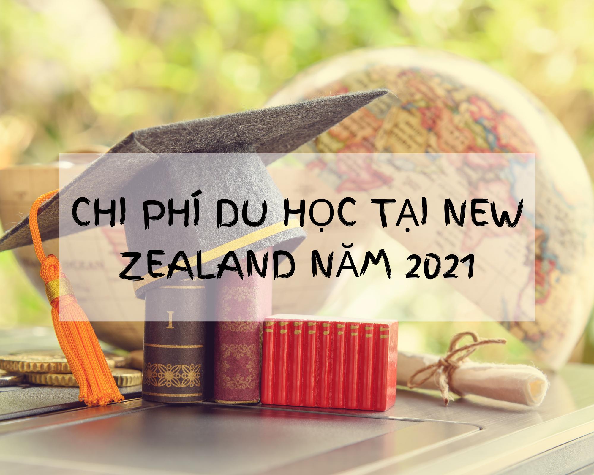 CHI PHÍ DU HỌC TẠI NEW ZEALAND NĂM 2021