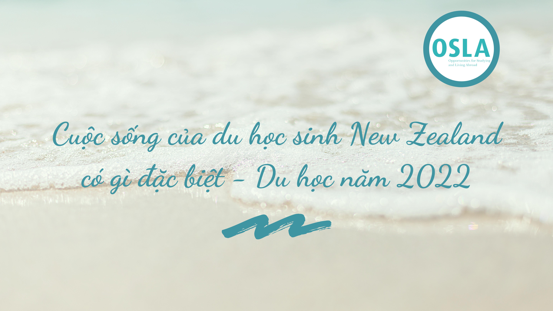 Cuộc sống của du học sinh New Zealand có gì đặc biệt? Du học năm 2022